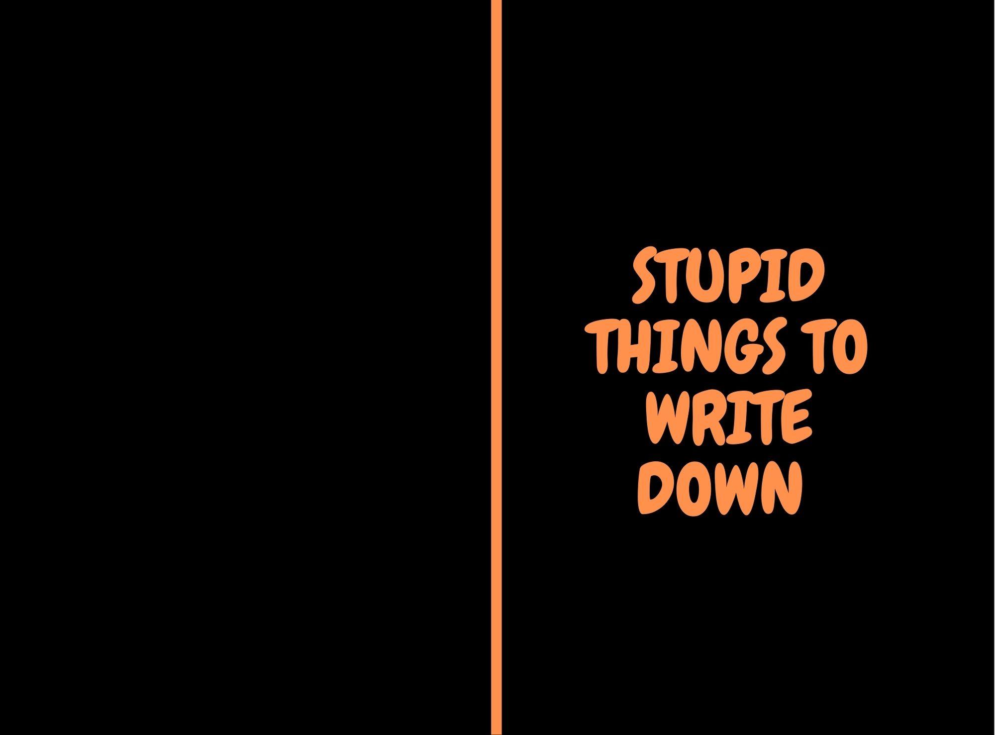 STUPID THINGS (1)